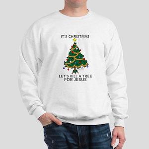 Kill A Tree For Jesus Sweatshirt