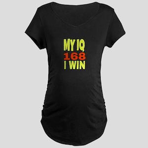 MY IQ 168 I WIN Maternity T-Shirt