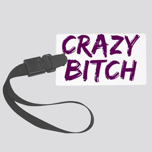 crazy bitch Large Luggage Tag