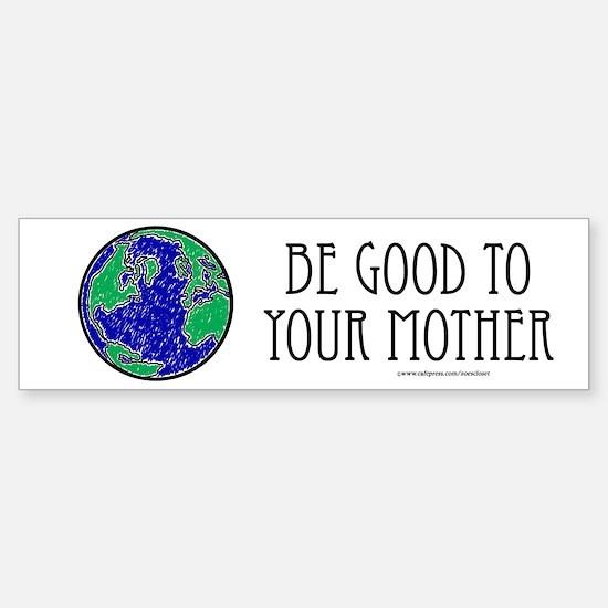 Be Good to Mother Bumper Bumper Bumper Sticker