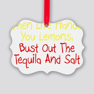 Life Hands You Lemons Tequila Picture Ornament