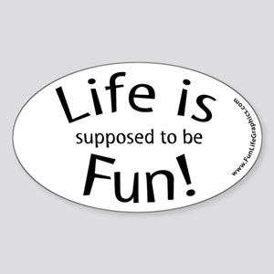 Life is supposed to be Fun! Oval Sticker