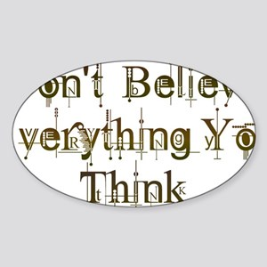 Dont Believe Everything You Think Sticker (Oval)