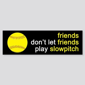 Friends Don't Let Friends Play Slowpitch Sticker