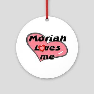 moriah loves me  Ornament (Round)