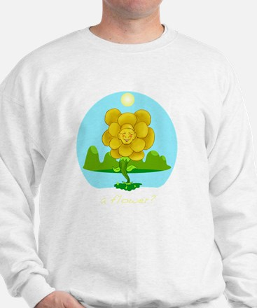 A Flower? Sweatshirt
