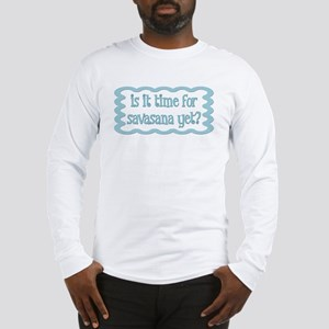 Is it time for savasana Long Sleeve T-Shirt