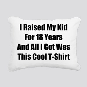 I Raised My Kid For 18 Y Rectangular Canvas Pillow