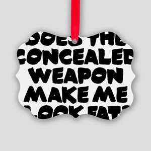 Does The Concealed Weapon Make Me Picture Ornament