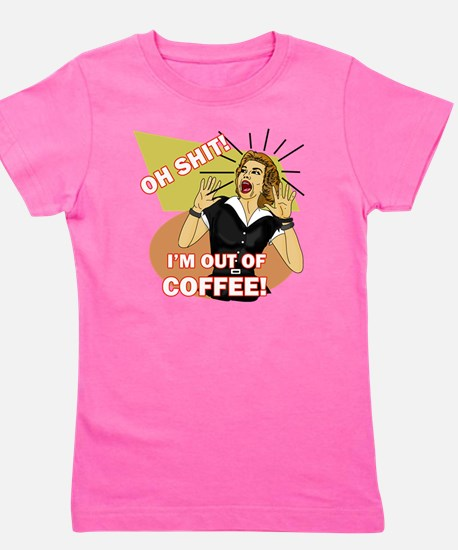 IM-OUT-OF-COFFEE Girl's Tee