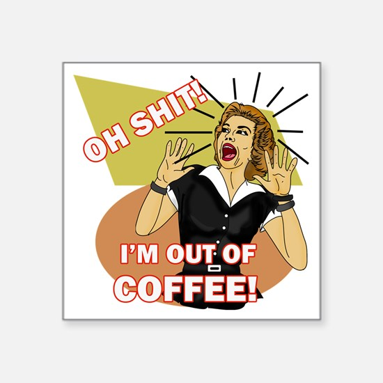 """IM-OUT-OF-COFFEE Square Sticker 3"""" x 3"""""""