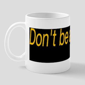 dont be a buzz kill bumper sticker Mug