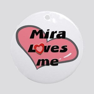 mira loves me  Ornament (Round)