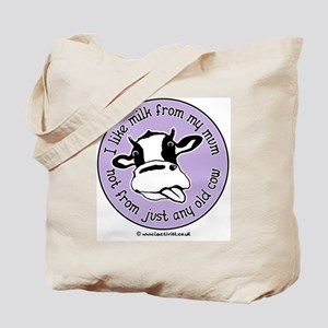 I like milk from my mum, not from just an Tote Bag