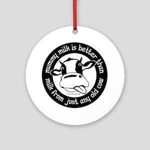 Mummy Milk is Better than Milk from Round Ornament