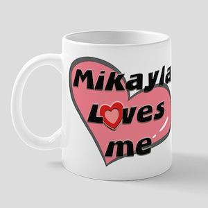 mikayla loves me  Mug