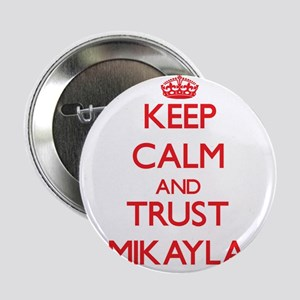"Keep Calm and TRUST Mikayla 2.25"" Button"