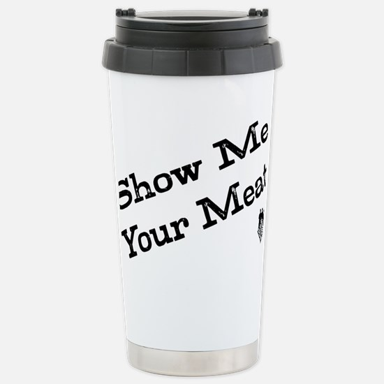 Show Me Your Meat! Stainless Steel Travel Mug