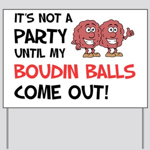 Party Until Boudin Balls Yard Sign