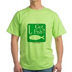 Got Fish? Green T-Shirt