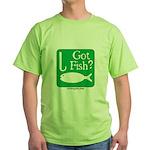 Got Fish? Green T-Shirt