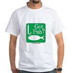 Got Fish? White T-Shirt