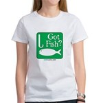 Got Fish? Women's T-Shirt