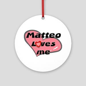 matteo loves me  Ornament (Round)