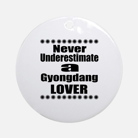 Never Underestimate Gyongdang Lover Round Ornament