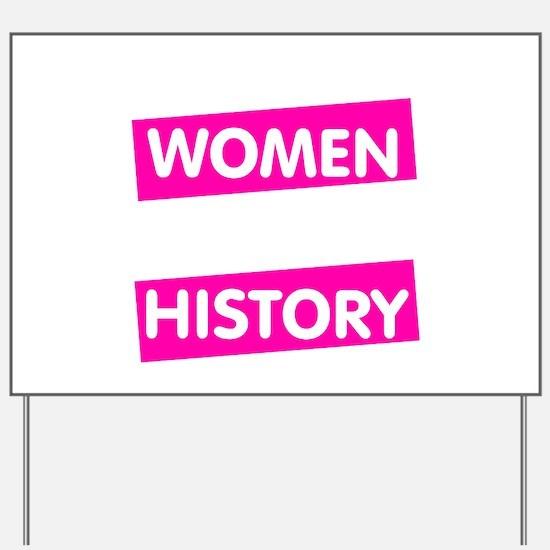 Well Behaved Women Seldom Make History Yard Sign
