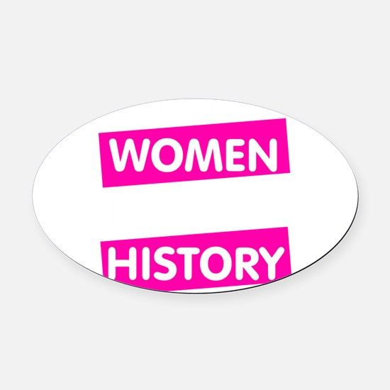 Well Behaved Women Seldom Make His Oval Car Magnet