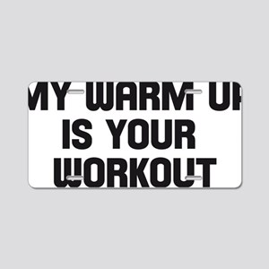 my warm up is your workout Aluminum License Plate