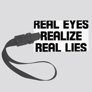 Real eyes realize real lies Large Luggage Tag