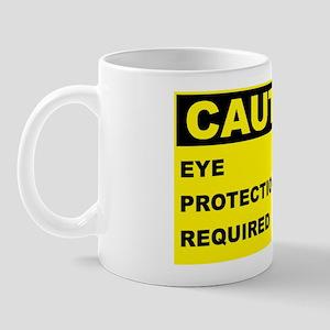 Caution-EYE-PROTECTION-REQUIRED Mug