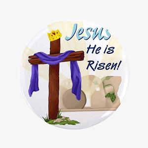"Jesus He is Risen! 3.5"" Button"
