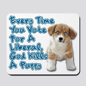 Every Time You Vote For A Liberal, God K Mousepad
