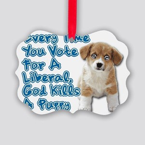 Every Time You Vote For A Liberal Picture Ornament