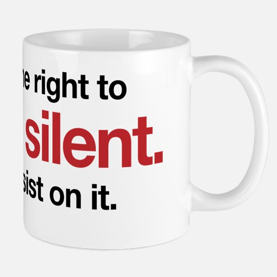 You have the right to remain silent. In Mug