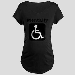 Mentally Disabled. Maternity Dark T-Shirt