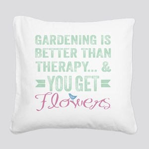 Gardening Better Than Therapy Square Canvas Pillow