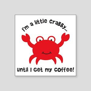"Crabby Until I get my Coffe Square Sticker 3"" x 3"""