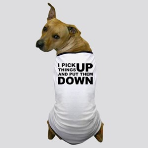 Pick Thing Up And Put Them Down Dog T-Shirt