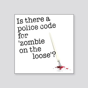 """zombie on the loose Square Sticker 3"""" x 3"""""""