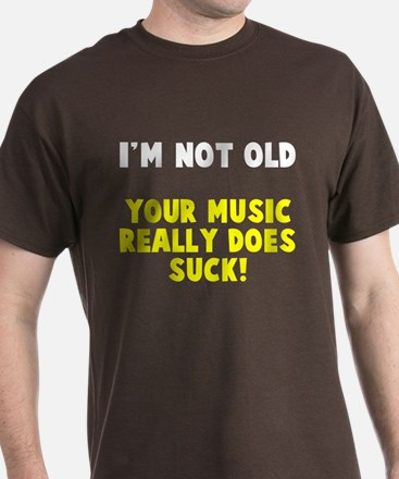 I'm Not Old Your Music Sucks T-Shirt