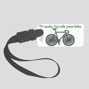TV Sucks, Go Ride Your Bike! Small Luggage Tag