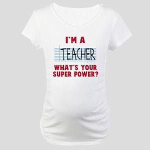 I'm a teacher super power Maternity T-Shirt