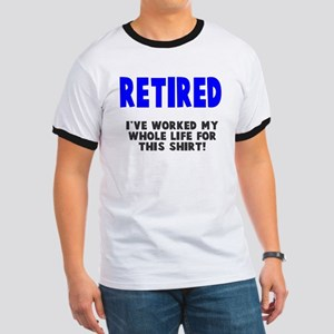 Retired Worked Whole LIfe Ringer T