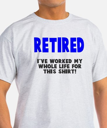Retired Worked Whole LIfe T-Shirt