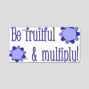 Be fruitful and multiply! b Aluminum License Plate