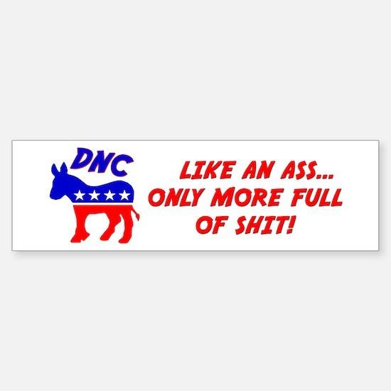 """""""DNC: Like An Ass, Only More Full of Shit"""" Bumper Bumper Sticker"""